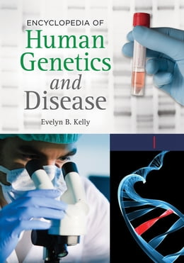 Book Encyclopedia of Human Genetics and Disease [2 volumes] by Evelyn B. Kelly Ph.D.