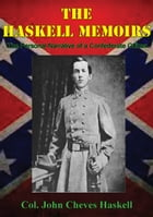 THE HASKELL MEMOIRS. The Personal Narrative of a Confederate Officer by Col. John Cheves Haskell