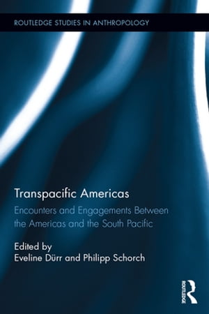 Transpacific Americas Encounters and Engagements Between the Americas and the South Pacific