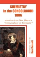 Chemistry in the Schoolroom: 1806: selections from Mrs. Marcet's Conversations on Chemistry