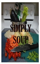 SIMPLY SOUP: Health Cooking by Emily Mack