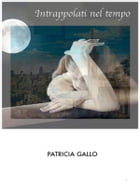 Intrappolati nel tempo by Patricia Gallo