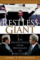 Restless Giant: The United States from Watergate to Bush v. Gore by James T. Patterson