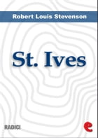 St. Ives: Being The Adventures Of A French Prison In England by Robert Louis Stevenson