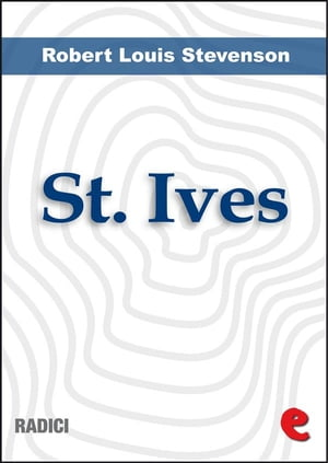 St. Ives: Being The Adventures Of A French Prison In England