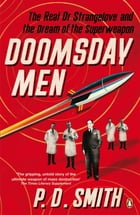 Doomsday Men: The Real Dr Strangelove and the Dream of the Superweapon by P. D. Smith