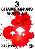 3 CHAMPIGNONS MORTELS by Chris ANDSON