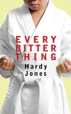 Every Bitter Thing by Hardy Jones