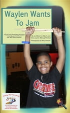 Waylen Wants To Jam: A True Story Promotin Inclusion and Self-Determination by Jo Meserve Mach