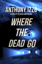 Where the Dead Go by Anthony Izzo