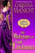The Misfortune of Lady Lucianna by Christina McKnight