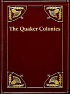 The Quaker Colonies, A Chronicle of the Proprietors of the Delaware by Sydney G. Fisher