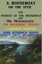 A Houseboat on the Styx: All Three Tales by John Kendrick Bangs