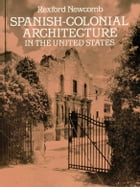 Spanish-Colonial Architecture in the United States by Rexford Newcomb