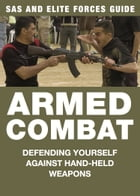 Armed Combat: Defending yourself against hand-held weapons by Martin J Dougherty