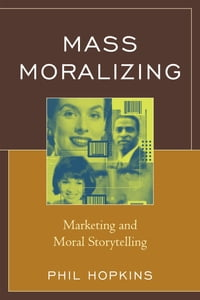 Mass Moralizing: Marketing and Moral Storytelling
