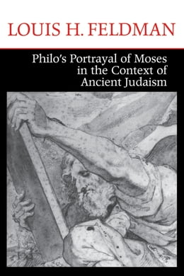 Book Philo's Portrayal of Moses in the Context of Ancient Judaism by Louis H. Feldman