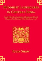 Buddhist Landscapes in Central India: Sanchi Hill and Archaeologies of Religious and Social Change…