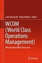WCOM (World Class Operations Management): Why You Need More Than Lean by Carlo Baroncelli