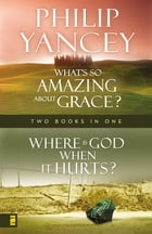 Where Is God When it Hurts/What's So Amazing About Grace? by Philip Yancey