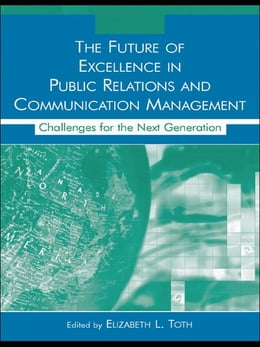 Book The Future of Excellence in Public Relations and Communication Management: Challenges for the Next… by Elizabeth L. Toth