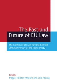 The Past and Future of EU Law: The Classics of EU Law Revisited on the 50th Anniversary of the Rome…