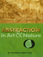 Abstraction in Art and Nature by Nathan Cabot Hale