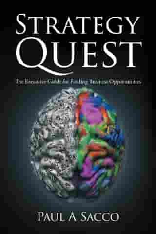Strategy Quest: The Executive Guide to Finding Business Opportunities by Paul A Sacco