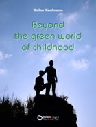Beyond the Green World of Childhood by Walter Kaufmann