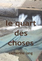 Le quart des choses by Catherine LANG