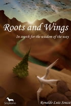 Roots and wings: In search for the wisdom of the way by Ronaldo Luiz Souza
