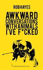 Awkward Conversations with Animals I've Fucked by Rob Hayes