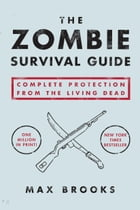 The Zombie Survival Guide: Complete Protection from the Living Dead: Complete Protection from the Living Dead by Max Brooks
