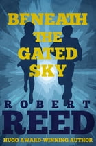 Beneath the Gated Sky by Robert Reed