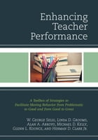 Enhancing Teacher Performance: A Toolbox of Strategies to Facilitate Moving Behavior from Problematic to Good and from Good to Grea by W. George Selig