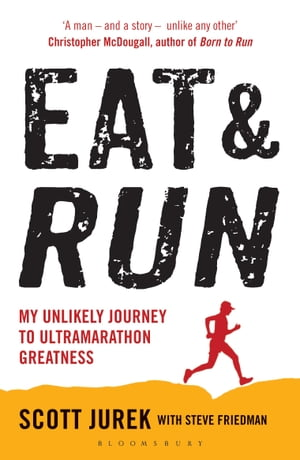 Eat and Run My Unlikely Journey to Ultramarathon Greatness