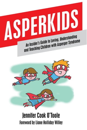 Asperkids: An Insider's Guide to Loving, Understanding and Teaching Children with Asperger Syndrome de Jennifer Cook O'Toole