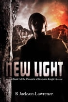 New Light: Book 3 of The Chronicle of Benjamin Knight by Robert Jackson-Lawrence