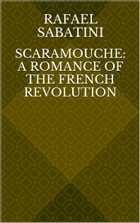 Scaramouche: A Romance of the French Revolution by Rafael Sabatini