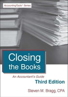 Closing the Books: Third Edition: An Accountant's Guide by Steven Bragg