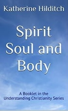 Spirit, Soul and Body: A Booklet by Katherine Hilditch