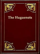 History of the Rise of the Huguenots, Vols. 1-2 (of 2) by Henry Martyn Baird