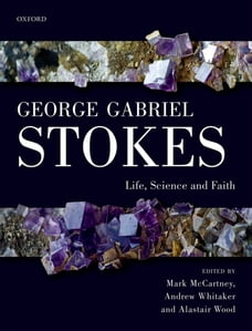 George Gabriel Stokes: Life, Science and Faith