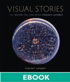 Visual Stories: Behind the Lens with Vincent Laforet: Behind the Lens with Vincent Laforet by Vincent Laforet