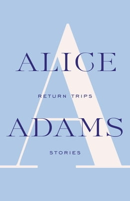 Book Return Trips: Stories by Alice Adams