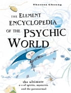 The Element Encyclopedia of the Psychic World: The Ultimate A–Z of Spirits, Mysteries and the Paranormal by Theresa Cheung