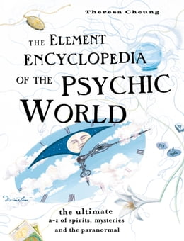 Book The Element Encyclopedia of the Psychic World: The Ultimate A–Z of Spirits, Mysteries and the… by Theresa Cheung