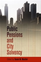 Public Pensions and City Solvency by Susan M. Wachter
