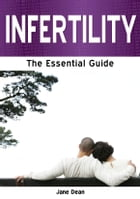 Infertility: The Essential Guide by Jean Dean