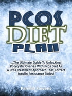 Pcos Diet Plan: The Ultimate Guide To Unlocking Polycystic Ovaries With Pcos Diet As A Pcos Treatment Approach That Correct Insulin Resistance Today! by Pamela Stevens